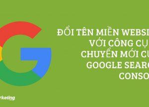 Đổi tên miền website với công cụ di chuyển mới của Google Search Console